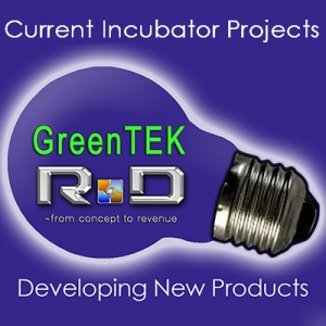 The GreenTEK Incubator Where New Products become Reality